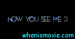 Now You See Me 3 movie 2018