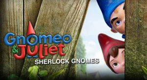 Gnomeo and Juliet 2 Sherlock Gnomes movie 2018