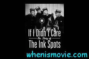 If I Didn't Care: The Story of the Ink Spots